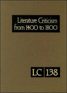Literature Criticism from 1400 To 1800: Critical Discussion of the Works of Fifteenth-, Sixteenth-, Seventeenth-, and Eighteenth-Century Novelists, Poets, Playwrights, Philosophers, and Other Creative Writers