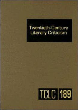 Twentieth-Century Literary Criticism: Criticism of the Words of Novelists, Poets, Playwrights, Short Story Writers, and Other Creative Writers Who Lived Between 1900 and 1999, from the First Published Critical Appraisals to Current Evaluations
