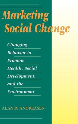 Marketing Social Change: Changing Behavior to Promote Health, Social Development, & the Environment