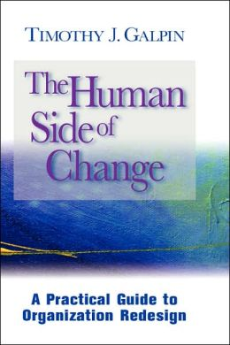 The Human Side of Change: A Practical Guide to Organization Redesign