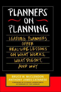 Planners on Planning: Leading Planners Offer Real-Life Lessons on What Works, What Doesn't, and Why
