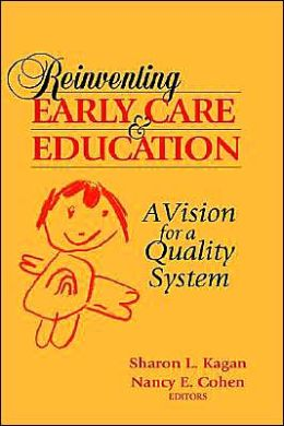 Reinventing Early Care and Education: A Vision for a Quality System