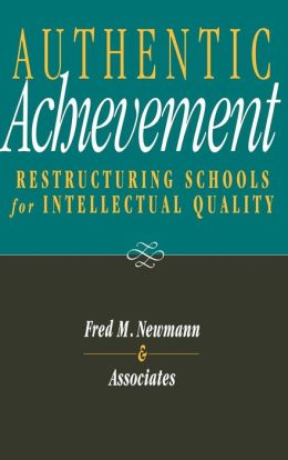 Authentic Achievement: Restructuring Schools for Intellectual Quality
