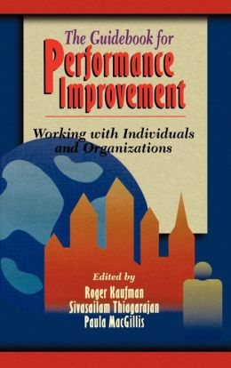 The Guidebook for Performance Improvement: Working with Individuals and Organizations