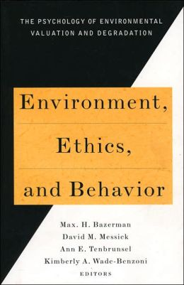 Environment, Ethics & Behavior: The Psychology of Environmental Valuation & Degradation