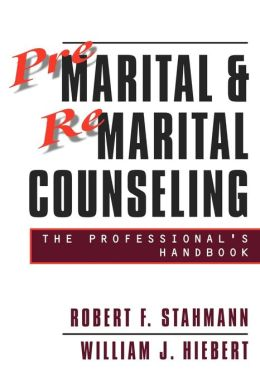 Premarital and Remarital Counseling: The Professional's Handbook