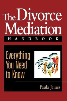 The Divorce Mediation Handbook: Everything You Need to Know