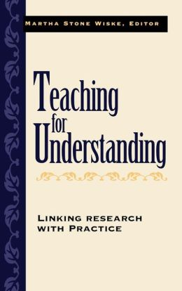 Teaching for Understanding: Linking Research with Practice
