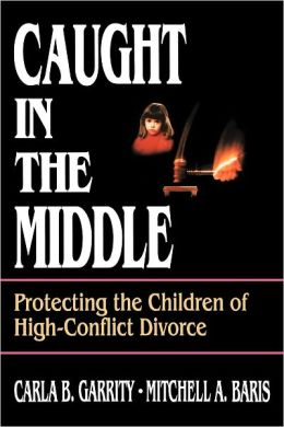 Caught in the Middle: Protecting the Children of High-Conflict Divorce