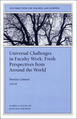 New Directions for Teaching and Learning, Universal Challenges in Faculty Work: Fresh Perspectives from Around the World, No. 72