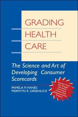 Grading Health Care: The Science and Art of Developing Consumer Scorecards
