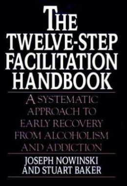 The Twelve-Step Facilitation Handbook: A Systematic Approach to Early Recovery from Alcoholism and Addiction