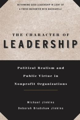 The Character of Leadership: Political Realism and Public Virtue in Nonprofit Organizations
