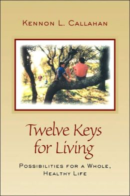 Twelve Keys for Living: Possibilities for a Whole, Healthy Life