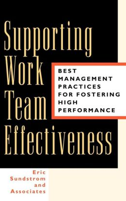 Supporting Work Team Effectiveness: Best Management Practices for Fostering High Performance