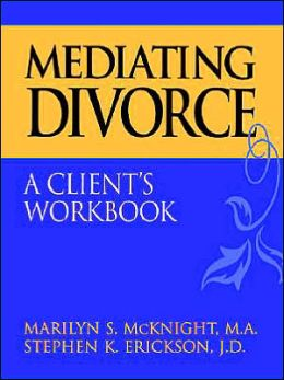 Mediating Divorce, A Client's Workbook