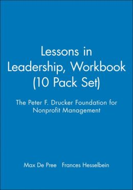 The Peter F. Drucker Foundation for Nonprofit Management Lessons in Leadership Workbook: 10 Pack Set