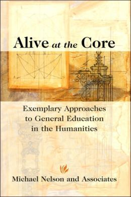 Alive at the Core: Exemplary Approaches to General Education in the Humanities