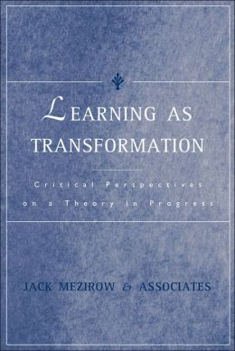 Learning as Transformation: Critical Perspectives on a Theory in Progress