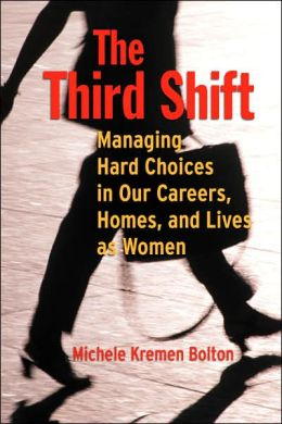 The Third Shift: Managing Hard Choices in Our Careers, Homes, and Lives as Women
