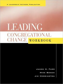 Leading Congregational Change, Workbook: A Practical Guide for the Transformational Journey