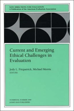 New Directions for Evaluation, Current and Emerging Ethical Challenges in Evaluation, No. 82