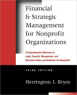 Financial and Strategic Management for Nonprofit Organizations: A Comprehensive Reference to Legal, Financial, Management, and Operations Rules and Guidelines for Nonprofits