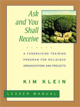 Ask and You Shall Receive, Leader's Manual: A Fundraising Training Program for Religious Organizations and Projects Set