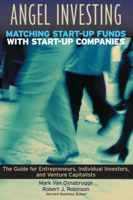 Angel Investing: Matching Startup Funds with Startup Companies--The Guide for Entrepreneurs and Individual Investors