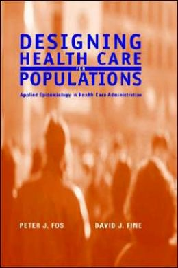 Designing Health Care for Populations: Applied Epidemiology in Health Care Administration