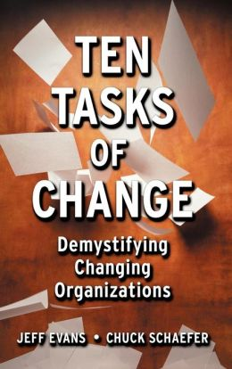 Ten Tasks of Change: Demystifying Changing Organizations