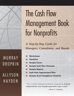 The Cash Flow Management Book for Nonprofits: A Step-by-Step Guide for Managers and Boards