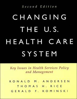 Changing the U. S. Health Care System: Key Issues in Health Services Policy and Management