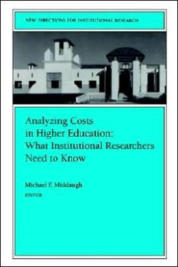Analyzing Costs in Higher Education: What Institutional Researchers Need to Know: New Directions for Institutional Research