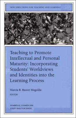 Teaching to Promote Intellectual and Personal Maturity Incorporating Students' Worldviews and Identities into the Learning Process: New Directions for Teaching and Learning