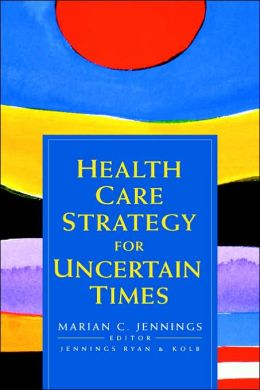 Health Care Strategy for Uncertain Times