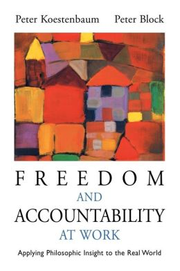 Freedom and Accountability at Work: Applying Philosophic Insight to the Real World