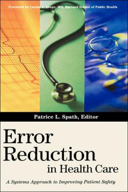 Error Reduction in Health Care: A Systems Approach to Improving Patient Safety