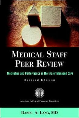 Medical Staff Peer Review: Motivation and Performance in the Era of Managed Care, Revised - JB Printing