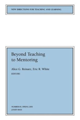 New Directions for Teaching and Learning, Beyond Teaching to Mentoring, No. 85 Spring 2001