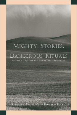 Mighty Stories,Dangerous Rituals: Weaving Together the Human and the Divine