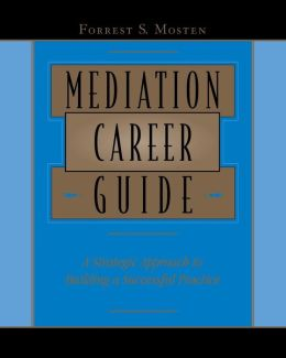 Mediation Career Guide: A Strategic Approach to Building a Successful Practice