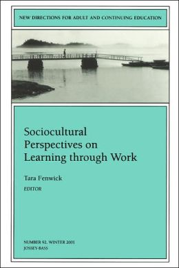 Sociocultural Perspectives on Learning through Work: New Directions for Adult and Continuing Education