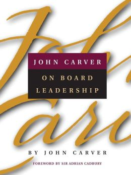 John Carver on Board Leadership John Carver and Sir Adrian Cadbury
