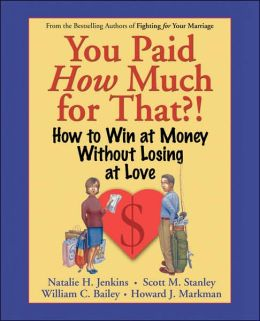 You Paid How Much For That!: How to Win at Money Without Losing at Love