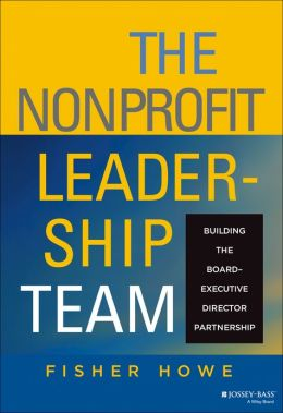 The Nonprofit Leadership Team: Building the Board Chair-Executive Director Partnership