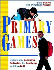 Primary Games: Experiential Learning Activities for Teaching Children K-8