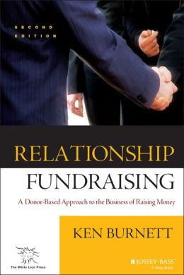 Relationship Fundraising: A Donor-Based Approach to the Business of Raising Money