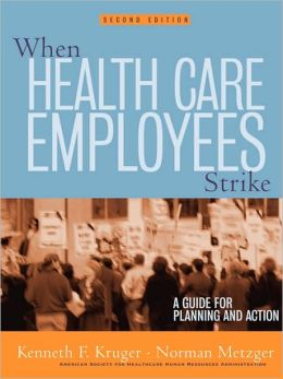 When Health Care Employees Strike: A Guide for Planning and Action