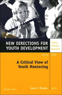 A Critical View of Youth Mentoring, Number 93: New Directions for Youth Development